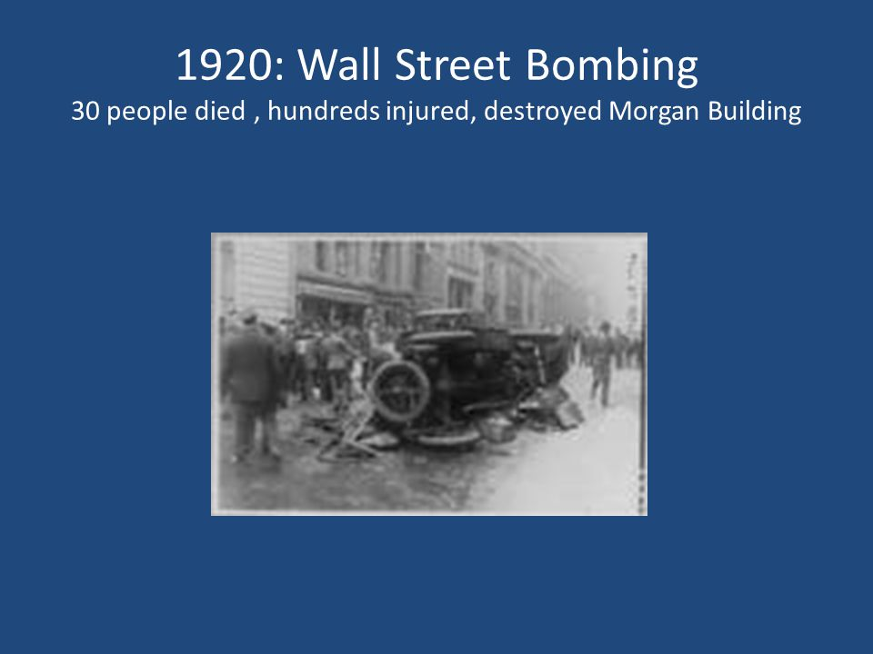 1920: Wall Street Bombing 30 people died , hundreds injured, destroyed Morgan Building