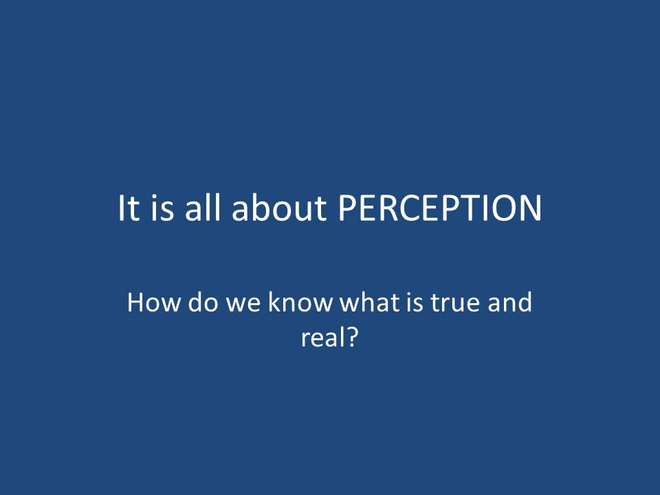 It is all about PERCEPTION