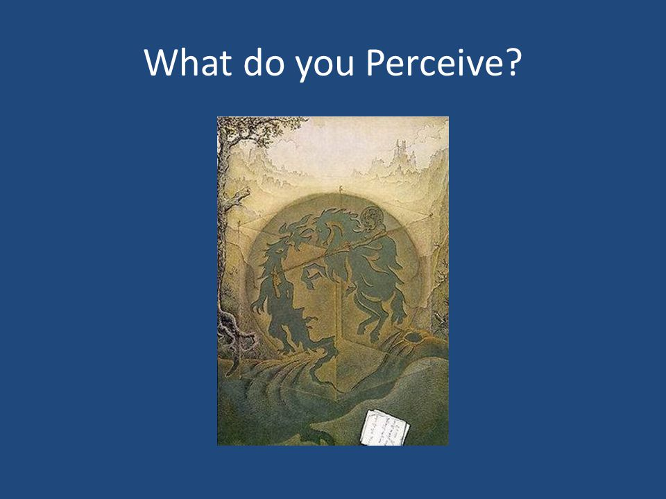 What do you Perceive