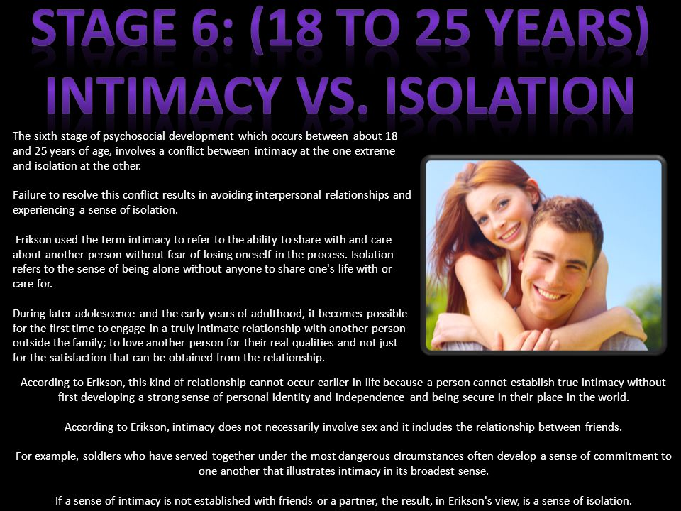 STAGE 6: (18 to 25 years) Intimacy VS. isolation