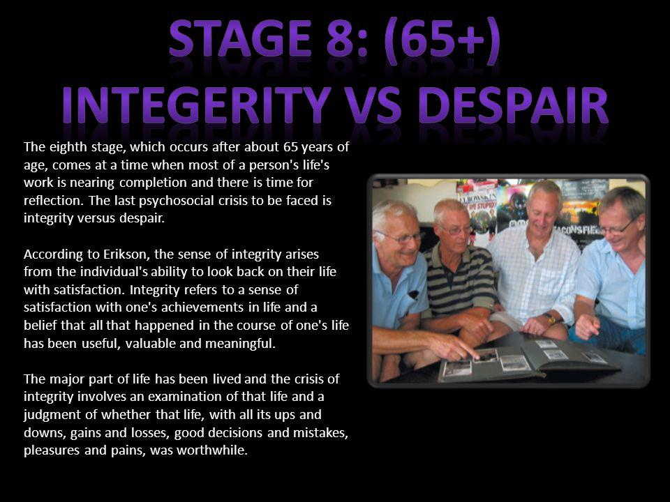 STAGE 8: (65+) INTEGERITY VS DESPAIR