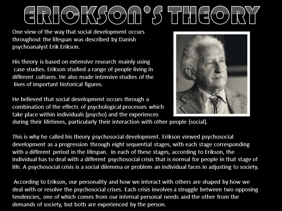 ERICKSON'S THEORY One view of the way that social development occurs