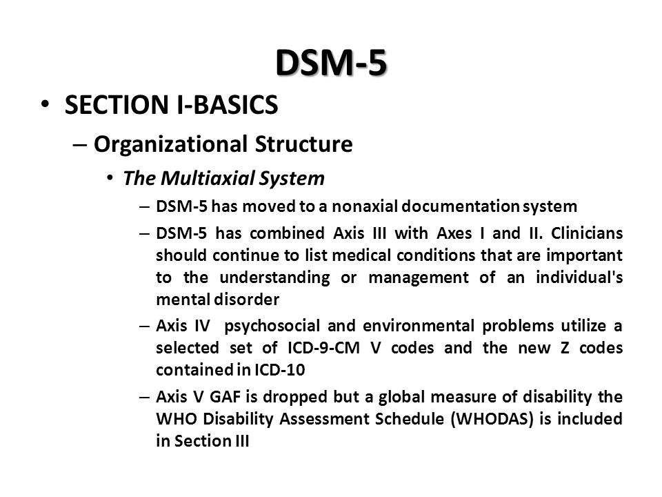 DSM-5 SECTION I-BASICS Organizational Structure The Multiaxial System