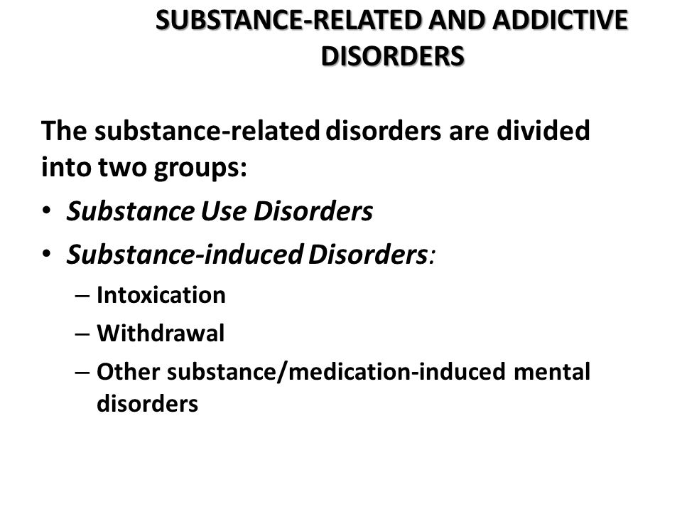 SUBSTANCE-RELATED AND ADDICTIVE DISORDERS