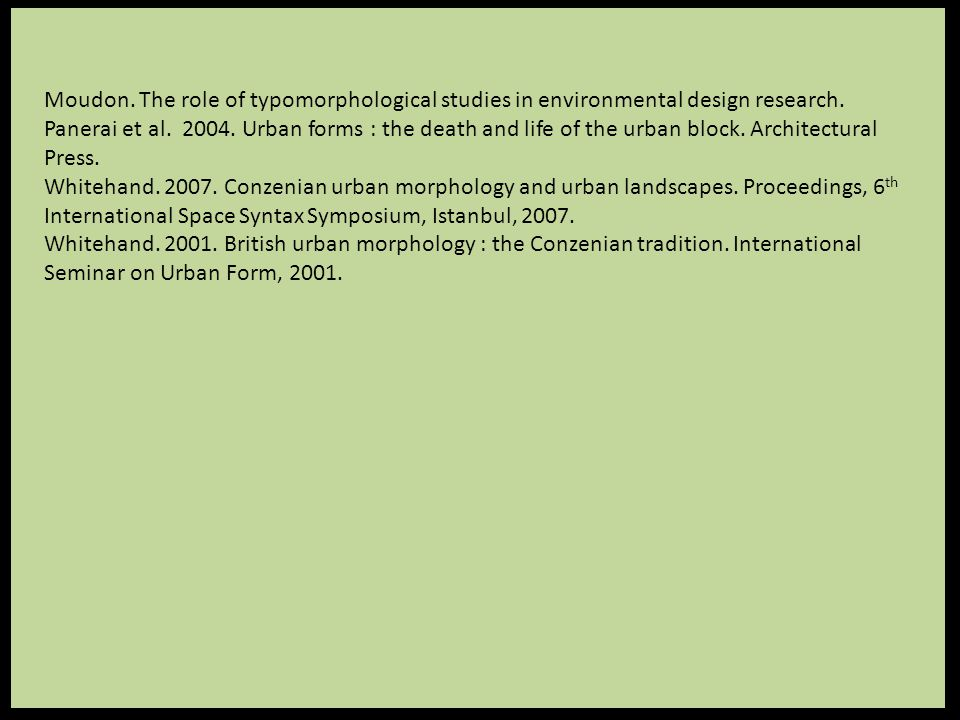 Moudon. The role of typomorphological studies in environmental design research.
