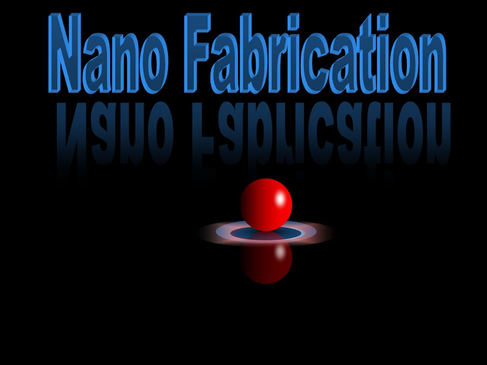 Nano Fabrication Nano Fabrication