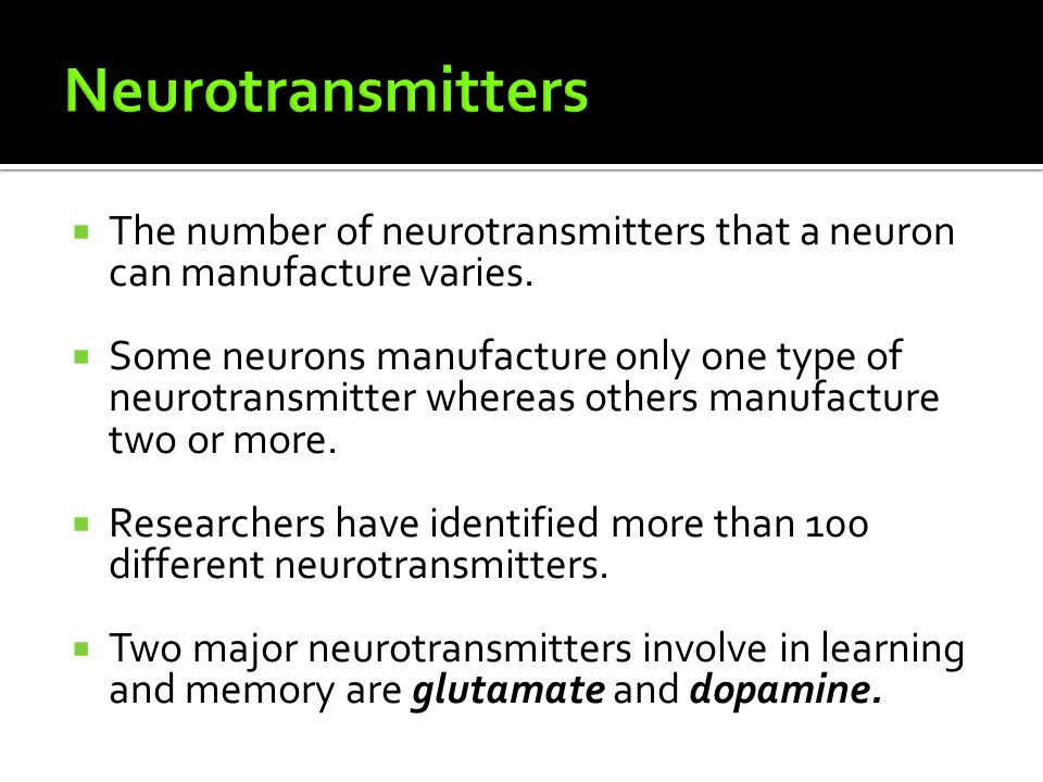 Neurotransmitters The number of neurotransmitters that a neuron can manufacture varies.