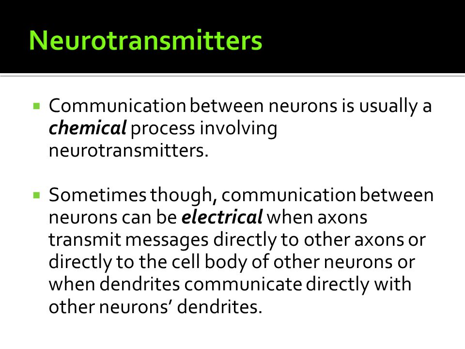 Neurotransmitters Communication between neurons is usually a chemical process involving neurotransmitters.