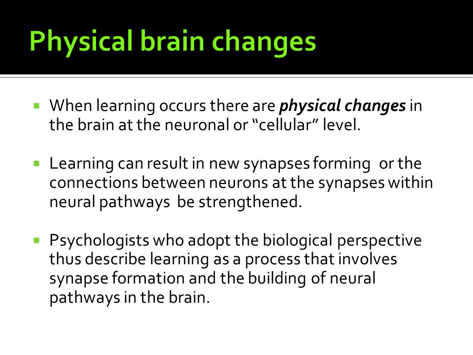 Physical brain changes