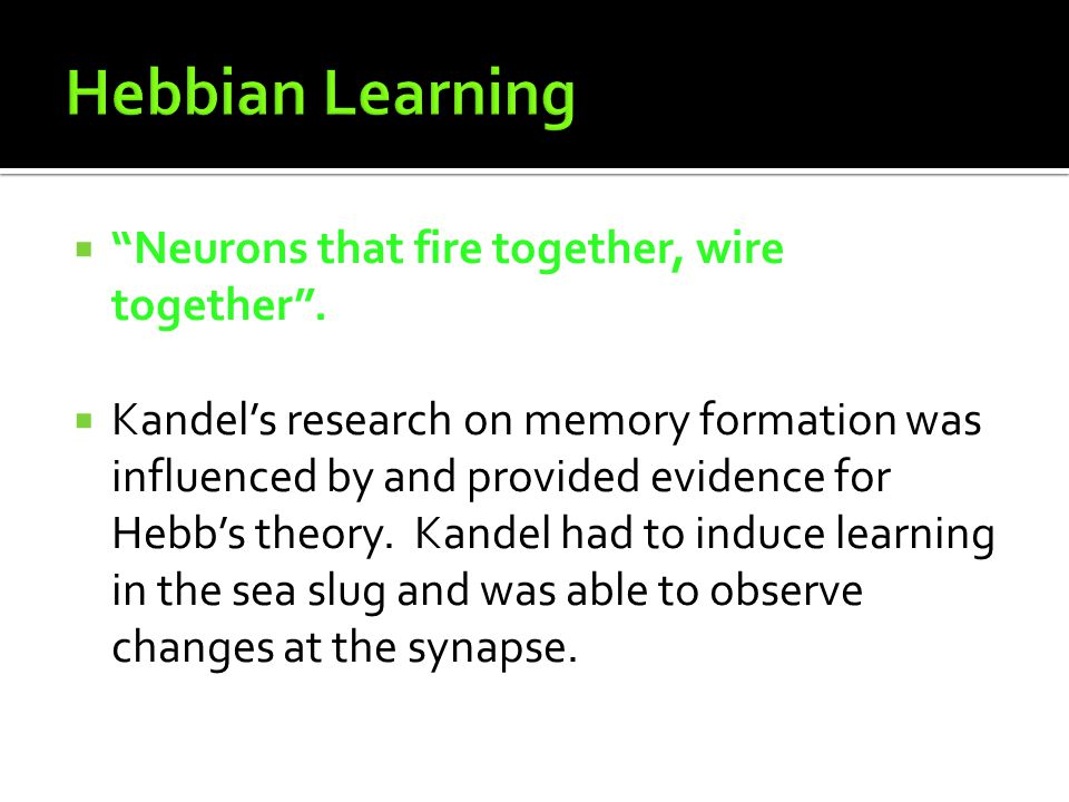Hebbian Learning Neurons that fire together, wire together .