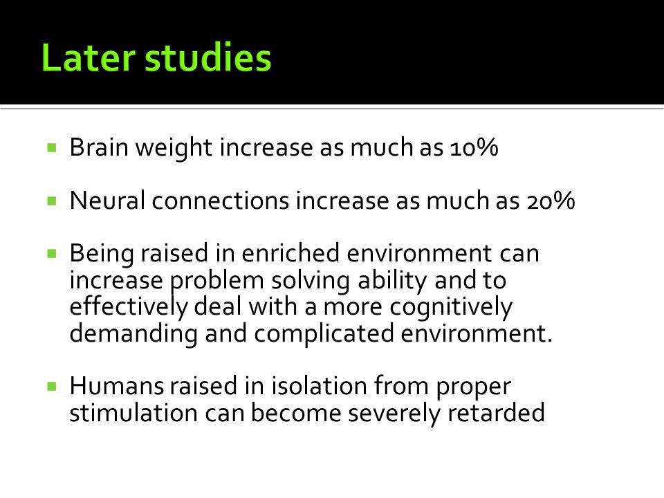 Later studies Brain weight increase as much as 10%