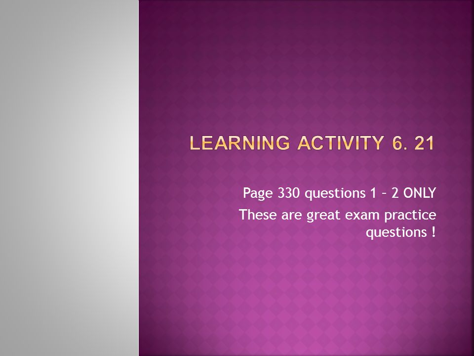 Learning Activity 6. 21 Page 330 questions 1 – 2 ONLY