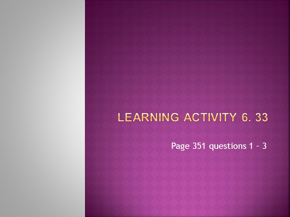 Learning Activity 6. 33 Page 351 questions 1 – 3