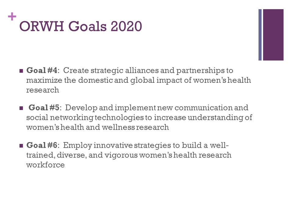 ORWH Goals 2020 Goal #4: Create strategic alliances and partnerships to maximize the domestic and global impact of women's health research.