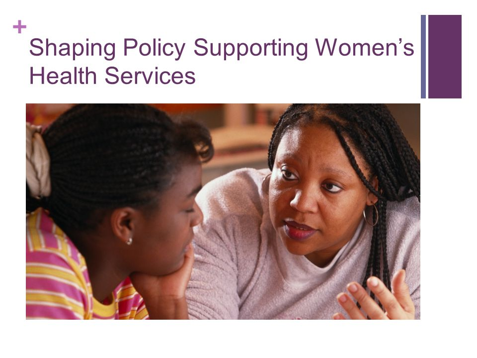 Shaping Policy Supporting Women's Health Services