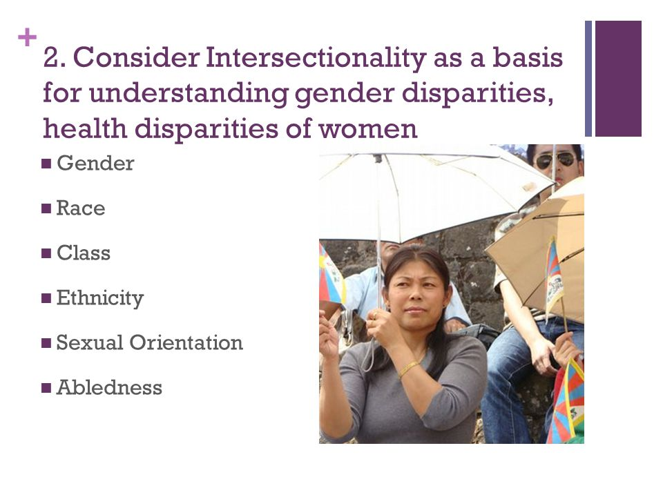 2. Consider Intersectionality as a basis for understanding gender disparities, health disparities of women