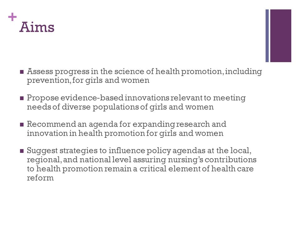 Aims Assess progress in the science of health promotion, including prevention, for girls and women.