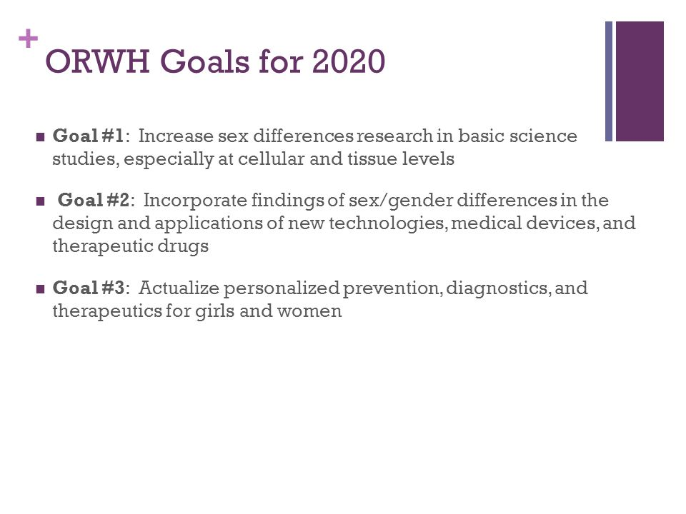 ORWH Goals for 2020 Goal #1: Increase sex differences research in basic science studies, especially at cellular and tissue levels.