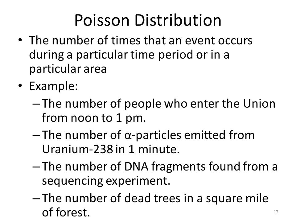 Poisson Distribution The number of times that an event occurs during a particular time period or in a particular area.