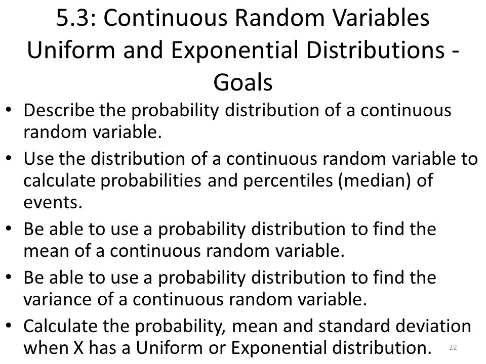 5.3: Continuous Random Variables Uniform and Exponential Distributions - Goals