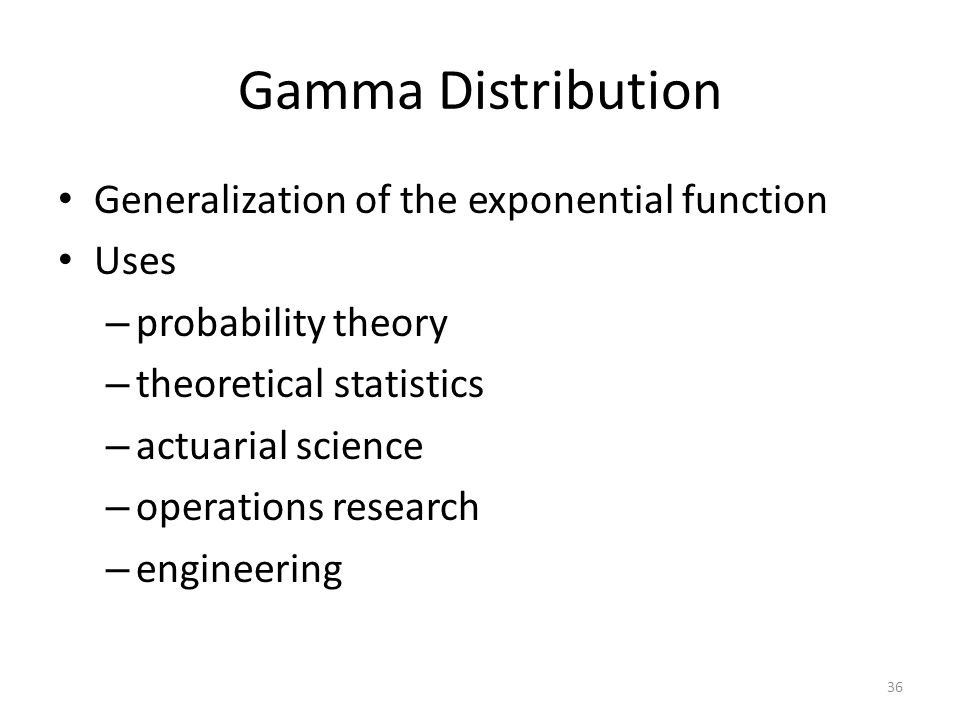Gamma Distribution Generalization of the exponential function Uses