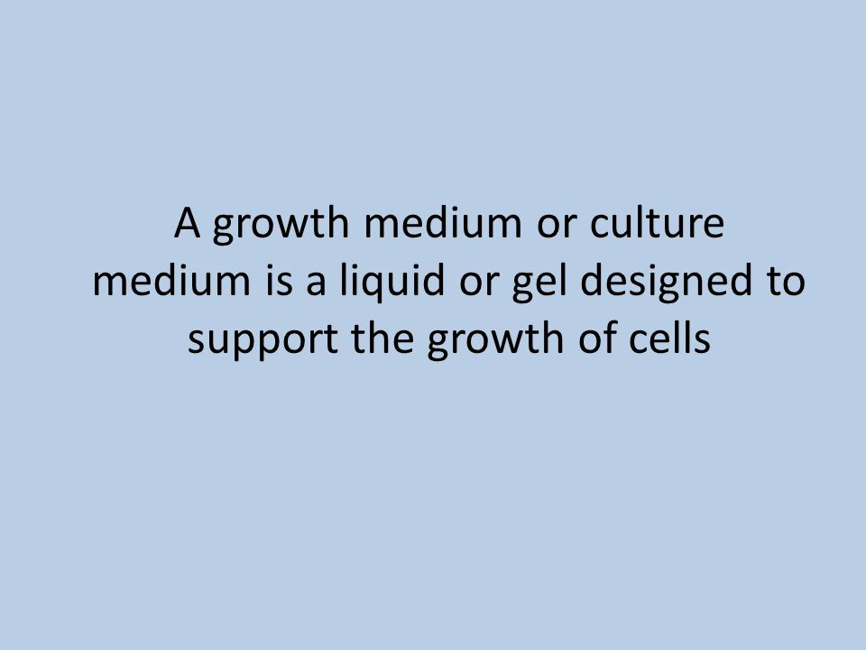 A growth medium or culture medium is a liquid or gel designed to support the growth of cells