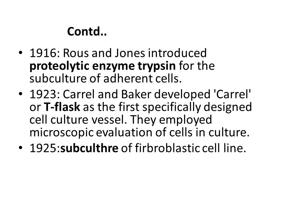 Contd.. 1916: Rous and Jones introduced proteolytic enzyme trypsin for the subculture of adherent cells.