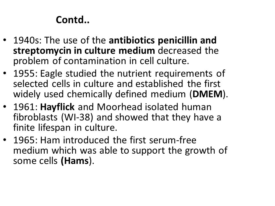 Contd.. 1940s: The use of the antibiotics penicillin and streptomycin in culture medium decreased the problem of contamination in cell culture.