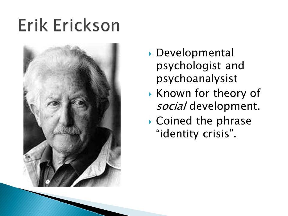 Erik Erickson Developmental psychologist and psychoanalysist