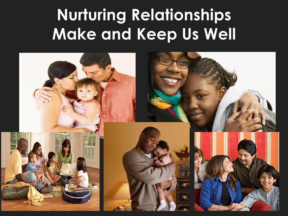 Nurturing Relationships Make and Keep Us Well