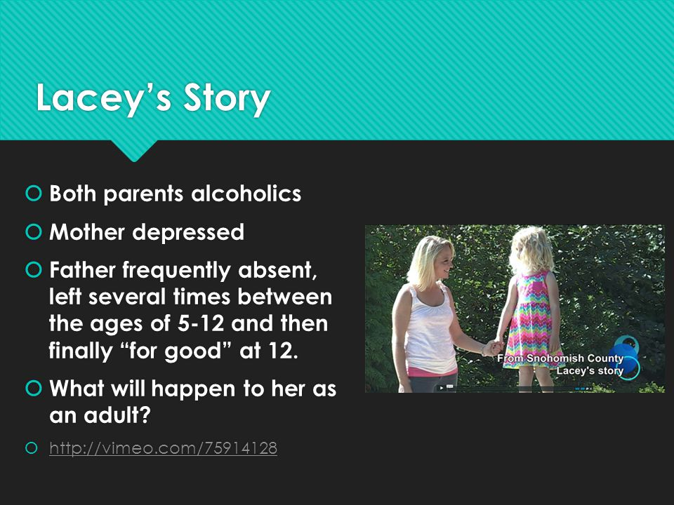 Lacey's Story Both parents alcoholics Mother depressed