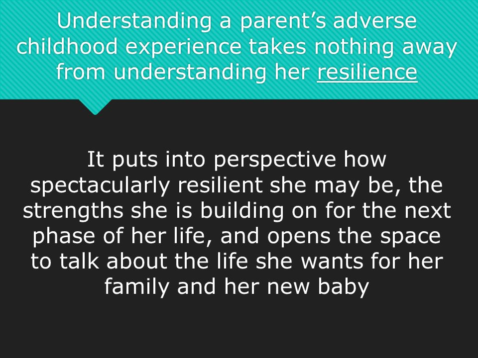 Understanding a parent's adverse childhood experience takes nothing away from understanding her resilience
