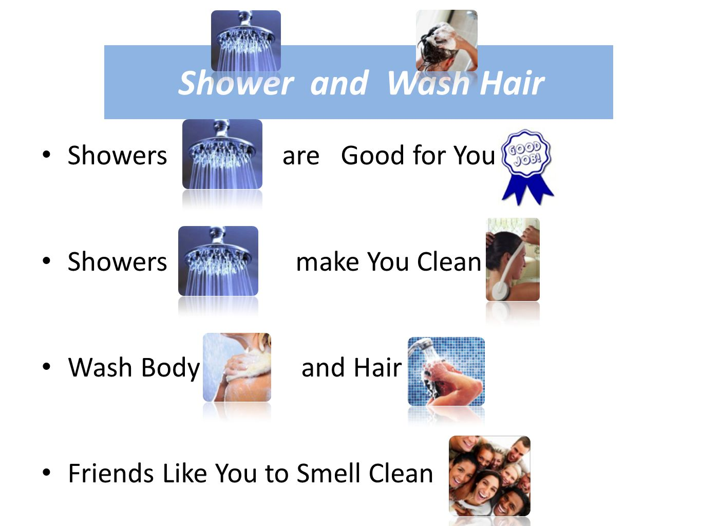 Shower and Wash Hair Showers are Good for You Showers make You Clean