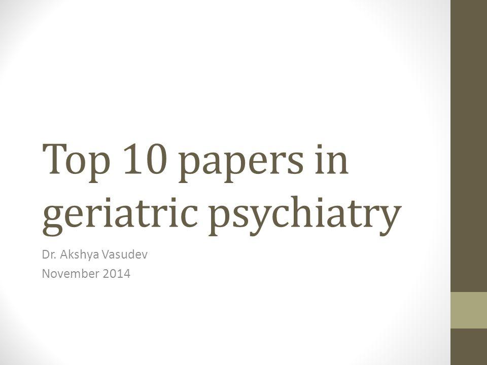Top 10 papers in geriatric psychiatry