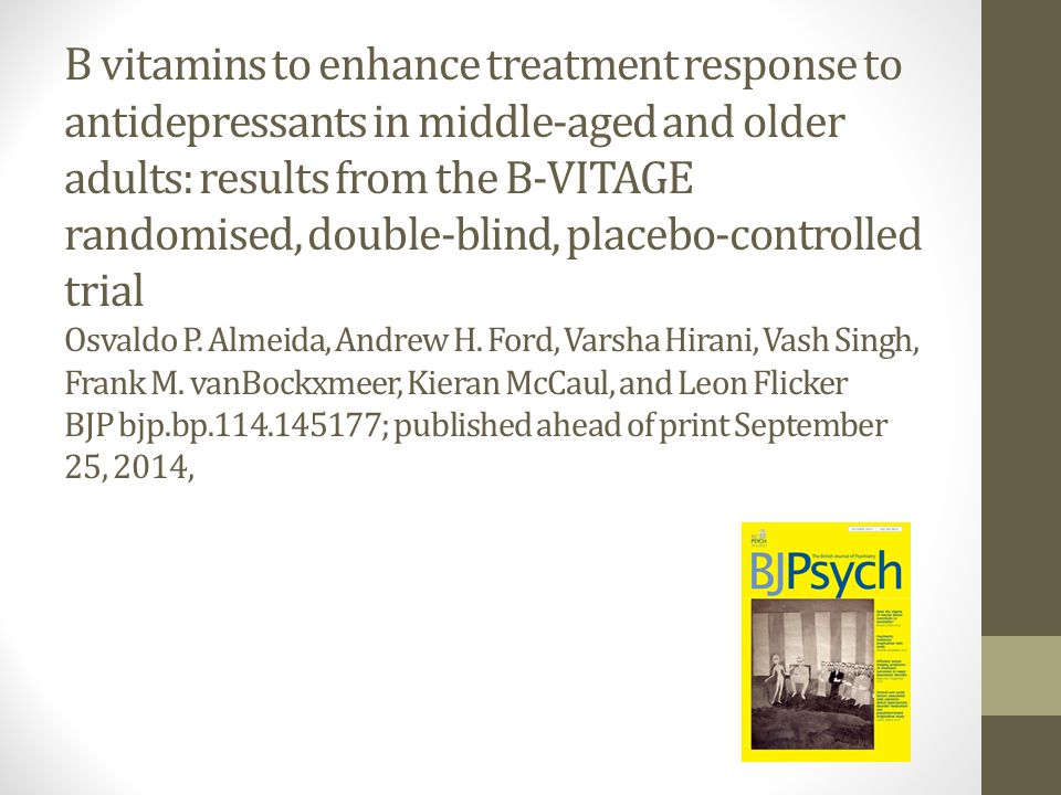 B vitamins to enhance treatment response to antidepressants in middle-aged and older adults: results from the B-VITAGE randomised, double-blind, placebo-controlled trial Osvaldo P.