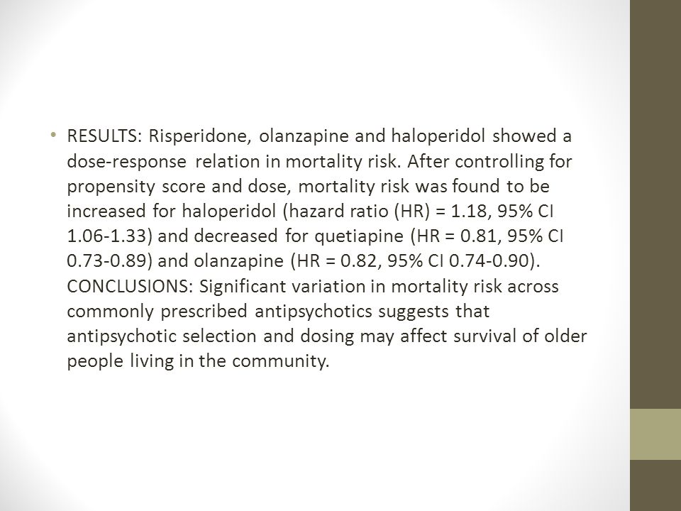 RESULTS: Risperidone, olanzapine and haloperidol showed a dose-response relation in mortality risk.