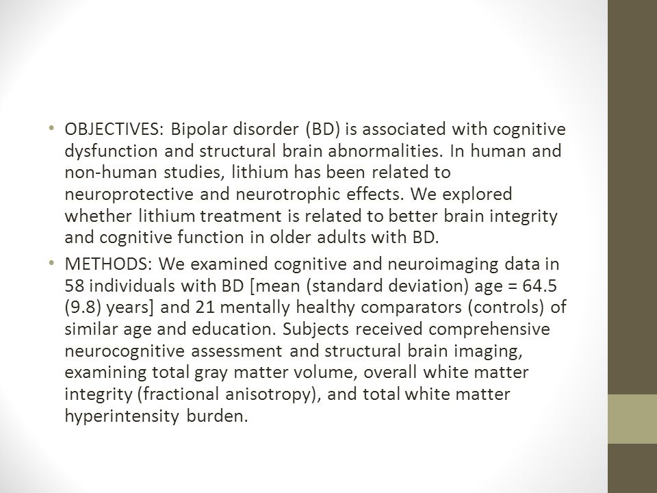 OBJECTIVES: Bipolar disorder (BD) is associated with cognitive dysfunction and structural brain abnormalities. In human and non-human studies, lithium has been related to neuroprotective and neurotrophic effects. We explored whether lithium treatment is related to better brain integrity and cognitive function in older adults with BD.