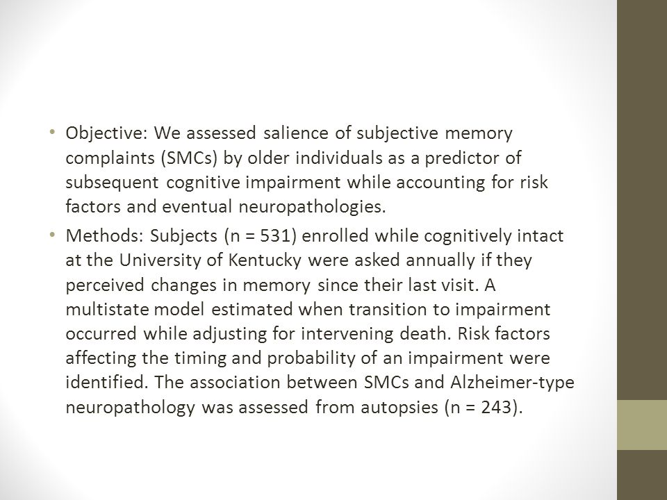 Objective: We assessed salience of subjective memory complaints (SMCs) by older individuals as a predictor of subsequent cognitive impairment while accounting for risk factors and eventual neuropathologies.