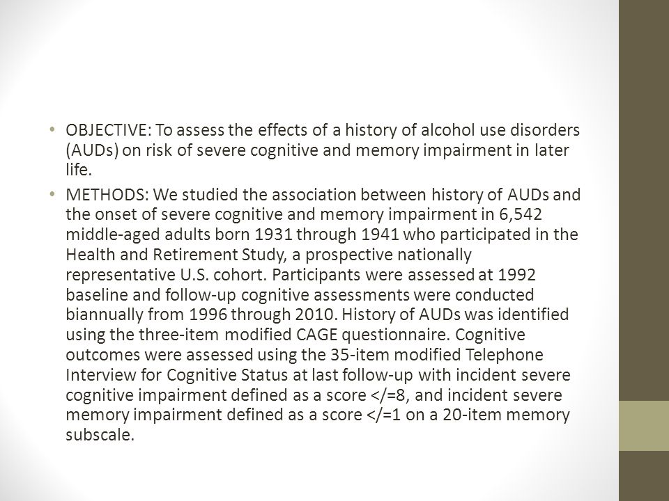 OBJECTIVE: To assess the effects of a history of alcohol use disorders (AUDs) on risk of severe cognitive and memory impairment in later life.