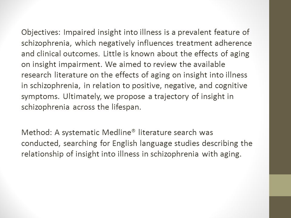 Objectives: Impaired insight into illness is a prevalent feature of schizophrenia, which negatively influences treatment adherence and clinical outcomes.