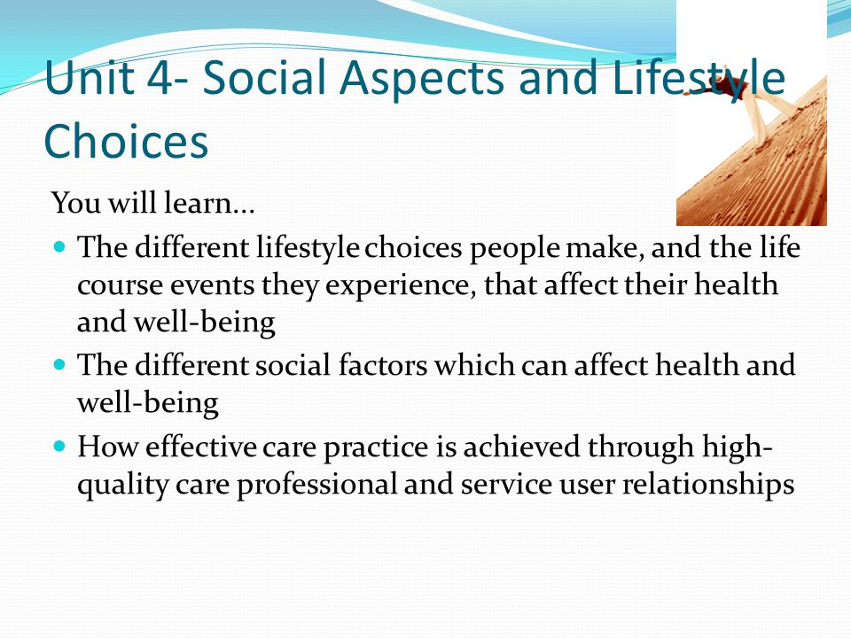 Unit 4- Social Aspects and Lifestyle Choices