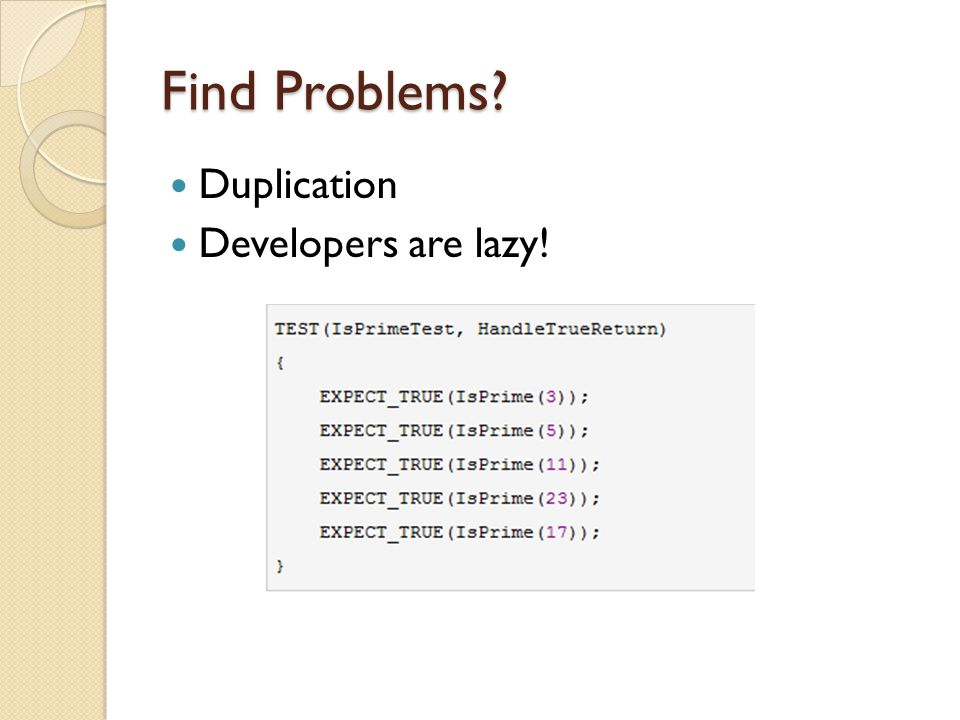 Find Problems Duplication Developers are lazy!