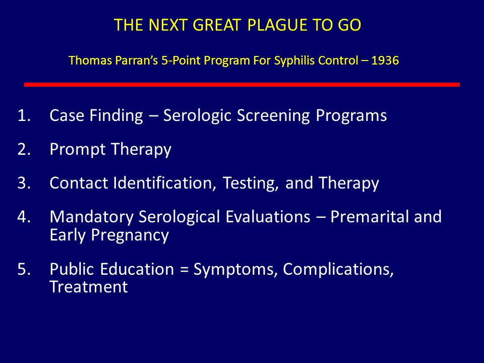THE NEXT GREAT PLAGUE TO GO Thomas Parran's 5-Point Program For Syphilis Control – 1936