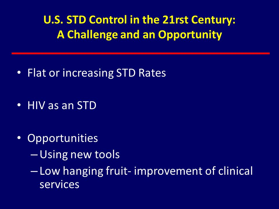 U.S. STD Control in the 21rst Century: A Challenge and an Opportunity