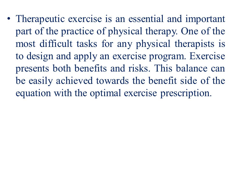 Therapeutic exercise is an essential and important part of the practice of physical therapy.