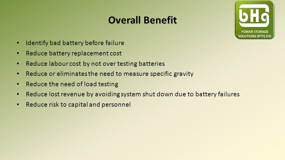 Overall Benefit Identify bad battery before failure