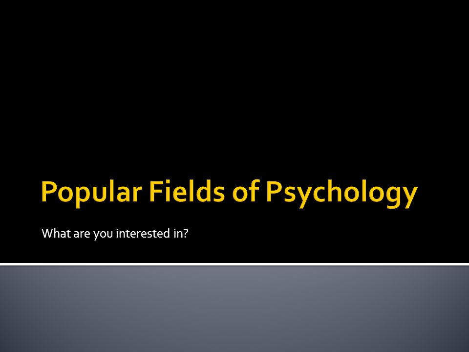 Popular Fields of Psychology