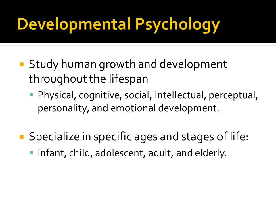 developmental psychology and life Developmental psychology developmental psychology is a branch of psychology that attempts to explain the development of humans over time, both in the micro sense, as they develop from babies to mature adults, and in the macro sense, as the culture itself evolves through the years and decades.