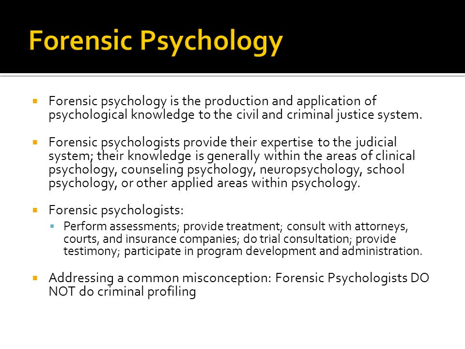 Forensic Psychology Forensic psychology is the production and application of psychological knowledge to the civil and criminal justice system.