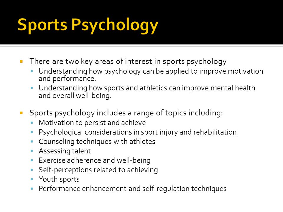 Sports Psychology There are two key areas of interest in sports psychology.